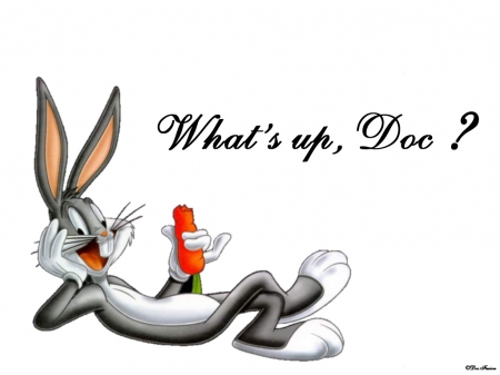 """""""What's up, Doc?"""""""